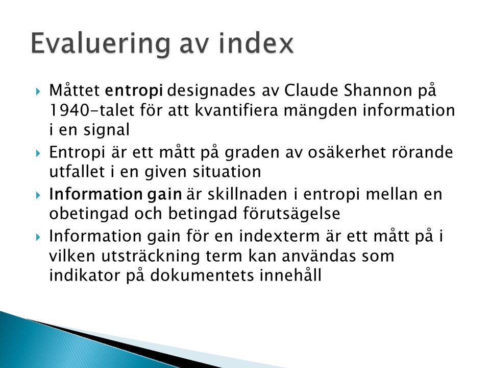 Evaluering av index Måttet entropi designades av Claude Shannon på 1940-talet för att kvantifiera mängden information i en signal.