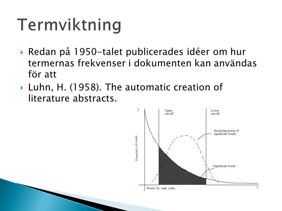 Termviktning Redan på 1950-talet publicerades idéer om hur termernas frekvenser i dokumenten kan användas för att.
