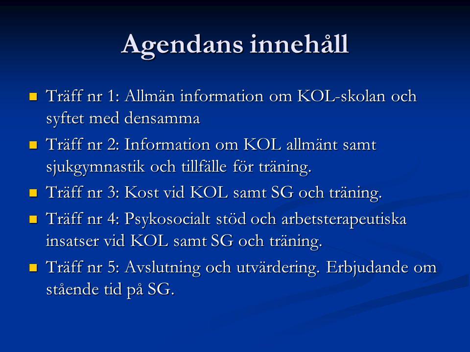 Agendans innehåll Träff nr 1: Allmän information om KOL-skolan och syftet med densamma.