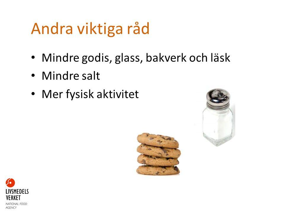 Andra viktiga råd Mindre godis, glass, bakverk och läsk Mindre salt
