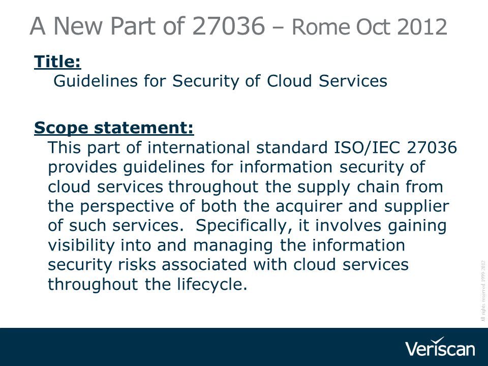 A New Part of 27036 – Rome Oct 2012 Title: Guidelines for Security of Cloud Services.