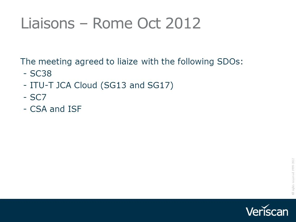 Liaisons – Rome Oct 2012 The meeting agreed to liaize with the following SDOs: - SC38. - ITU-T JCA Cloud (SG13 and SG17)