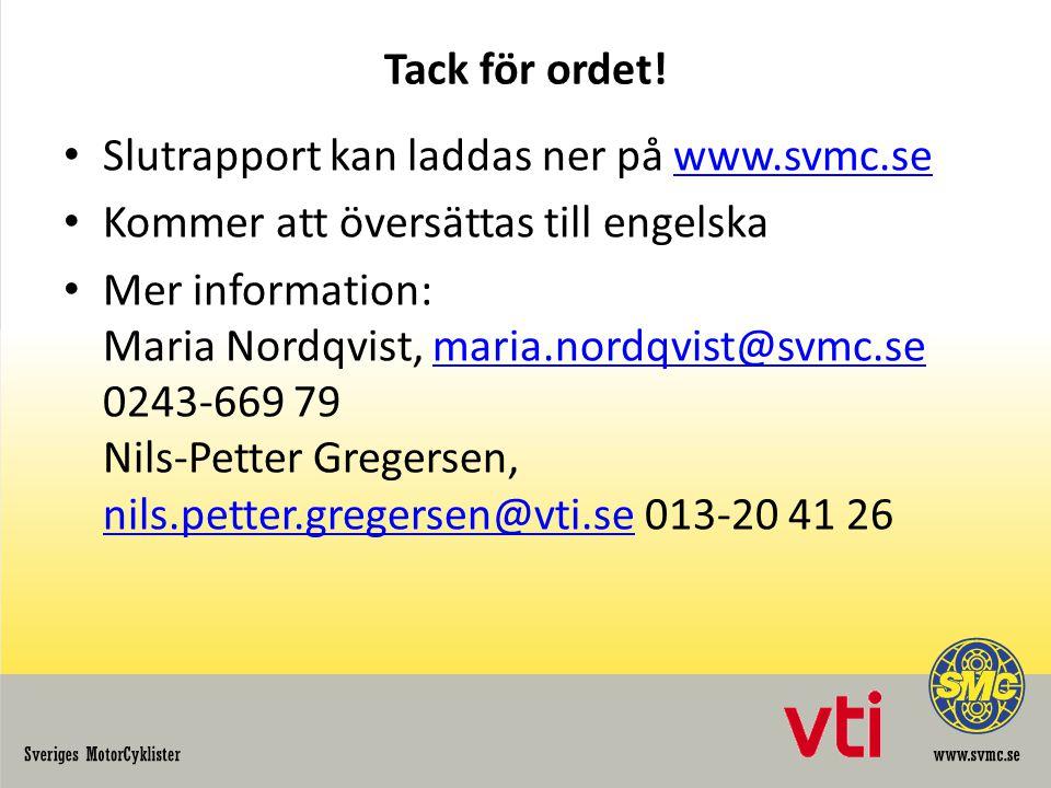 Tack för ordet! Slutrapport kan laddas ner på www.svmc.se. Kommer att översättas till engelska.