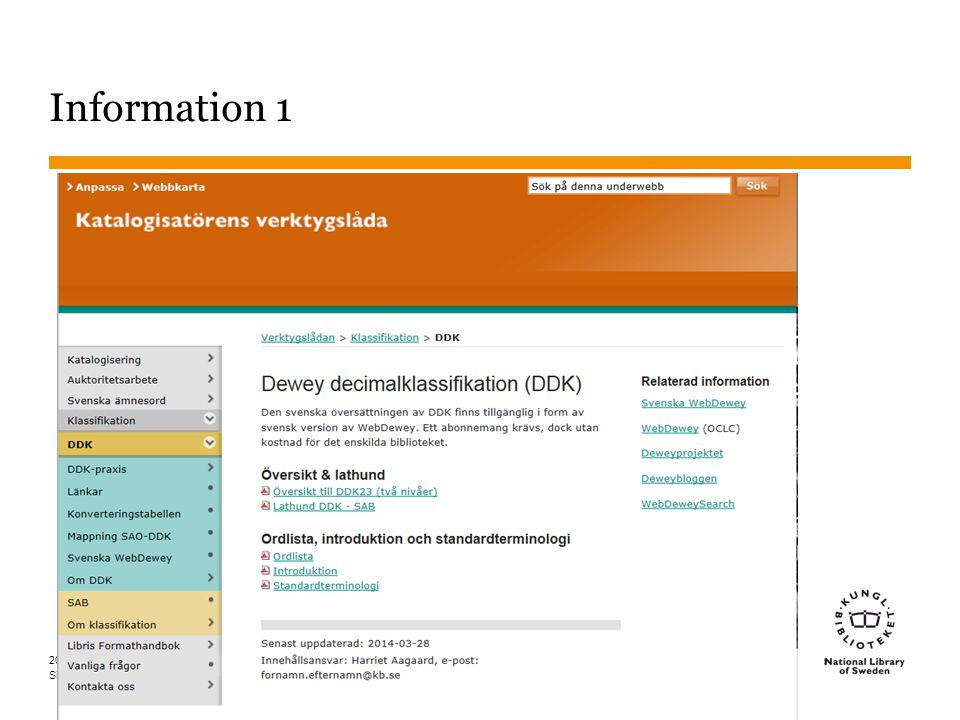 Information 1 Information om Dewey finns i Katalogisatörens verktygslåda på KB:s webb.