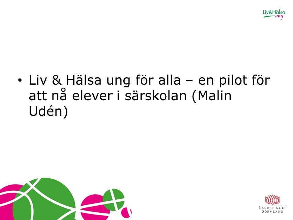 Liv & Hälsa ung för alla – en pilot för att nå elever i särskolan (Malin Udén)