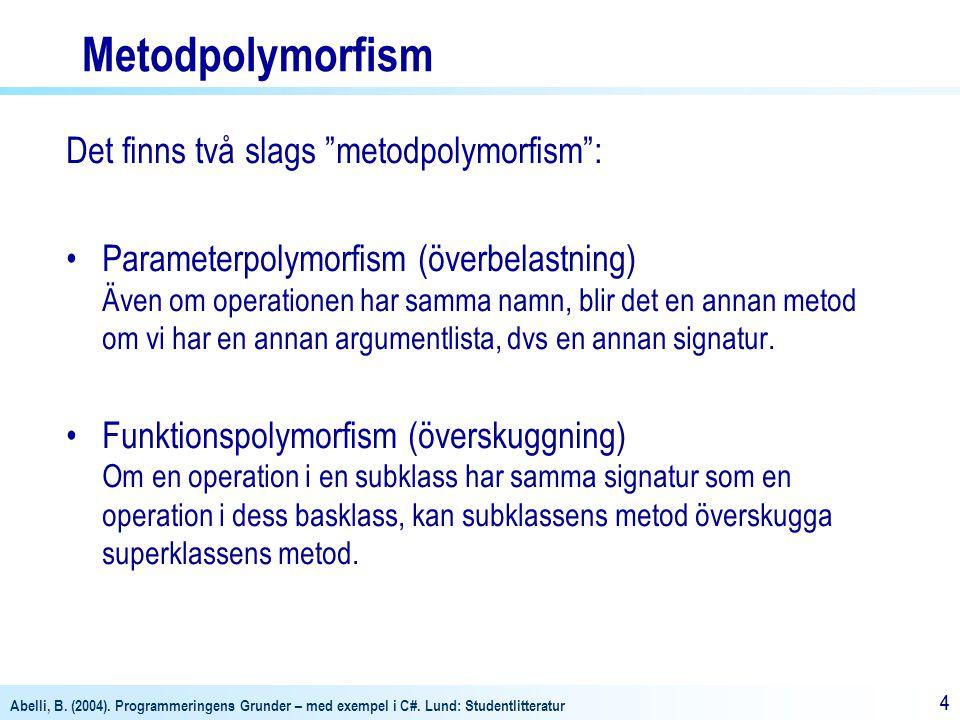 Metodpolymorfism Det finns två slags metodpolymorfism :