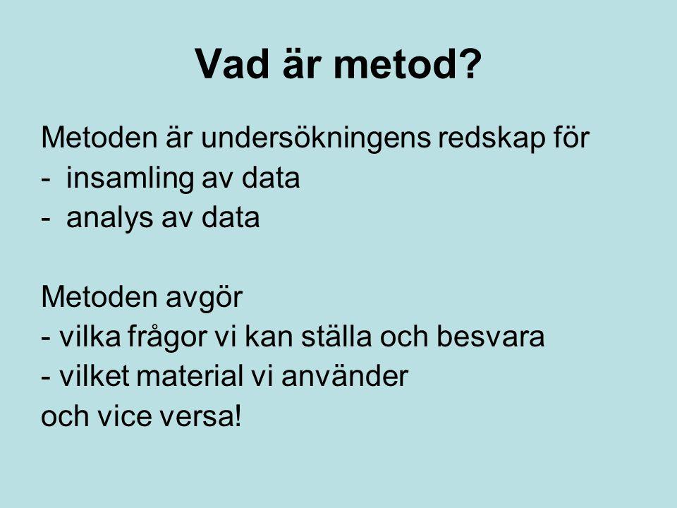 Vad är metod Metoden är undersökningens redskap för insamling av data