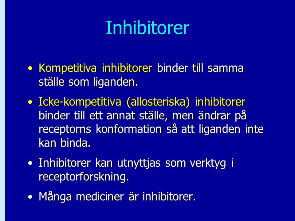 Inhibitorer Kompetitiva inhibitorer binder till samma ställe som liganden.