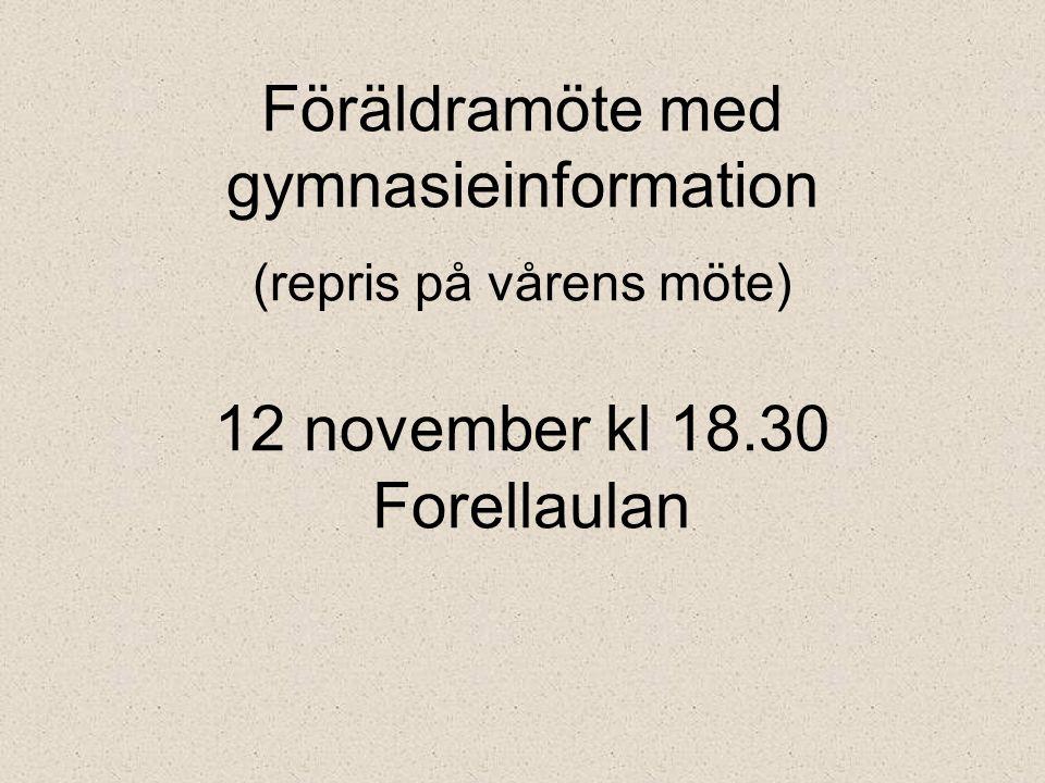 Föräldramöte med gymnasieinformation (repris på vårens möte) 12 november kl 18.30 Forellaulan