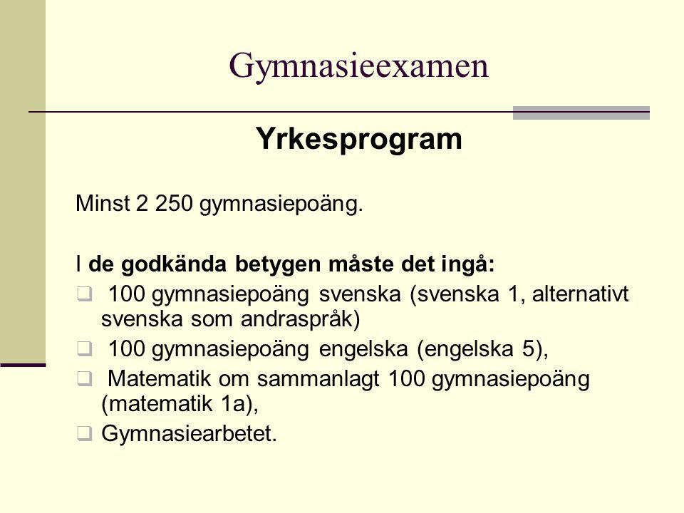 Gymnasieexamen Yrkesprogram Minst 2 250 gymnasiepoäng.
