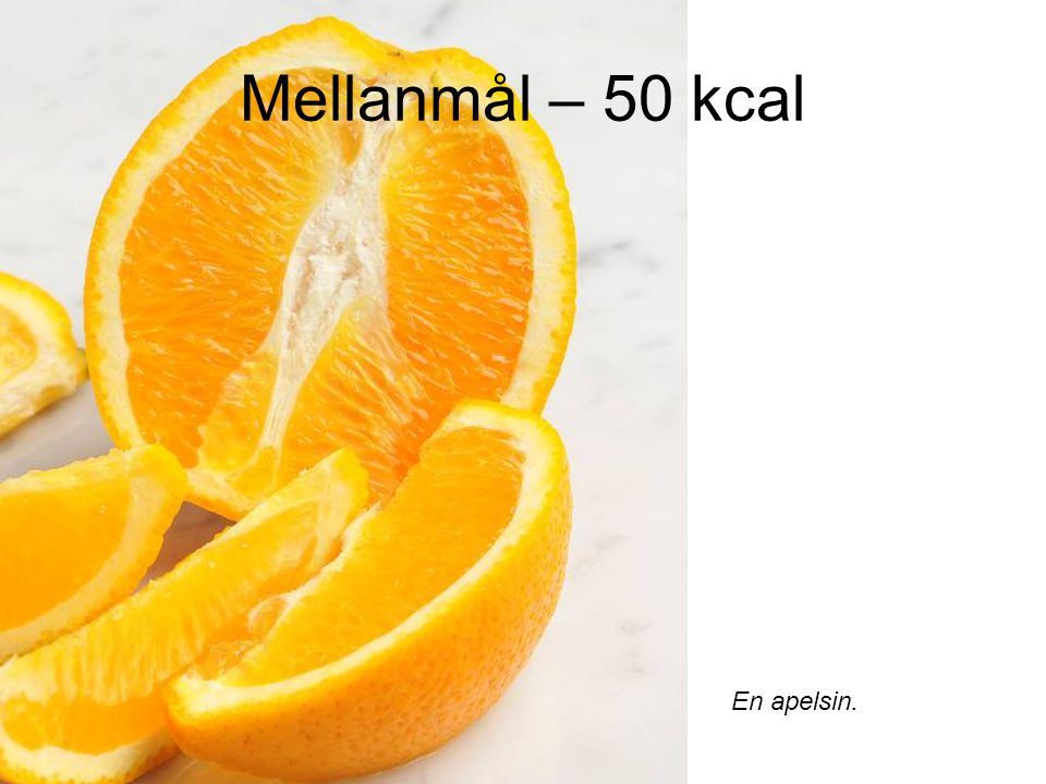 Mellanmål – 50 kcal En apelsin.