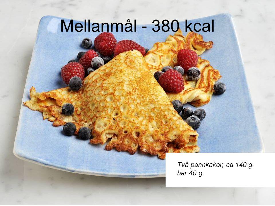 Mellanmål - 380 kcal Två pannkakor, ca 140 g, bär 40 g.