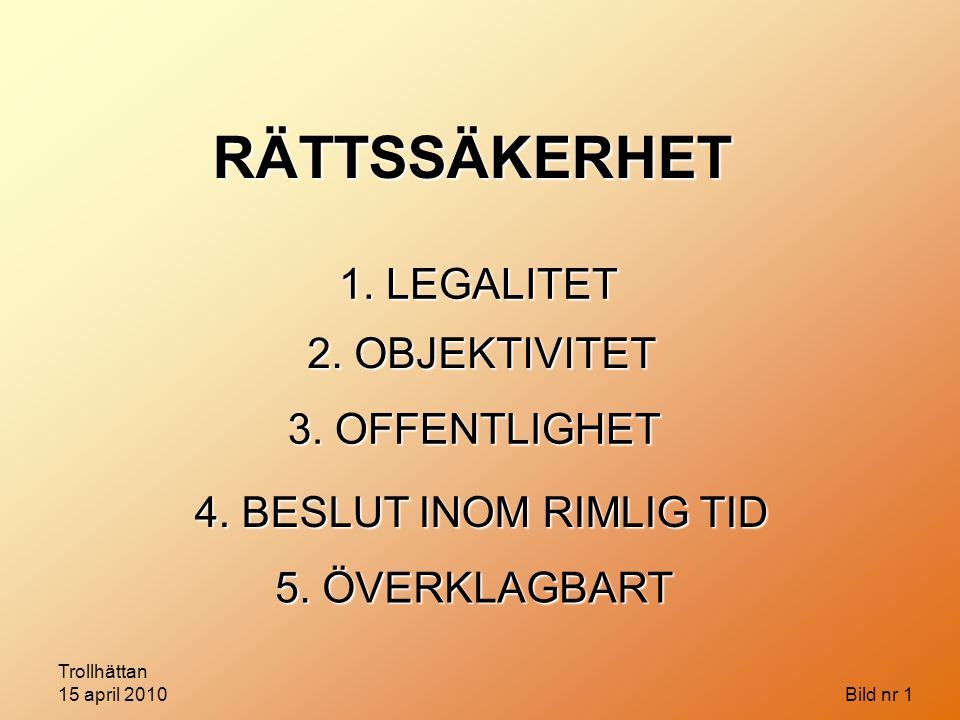 RÄTTSSÄKERHET 1. LEGALITET 2. OBJEKTIVITET 3. OFFENTLIGHET