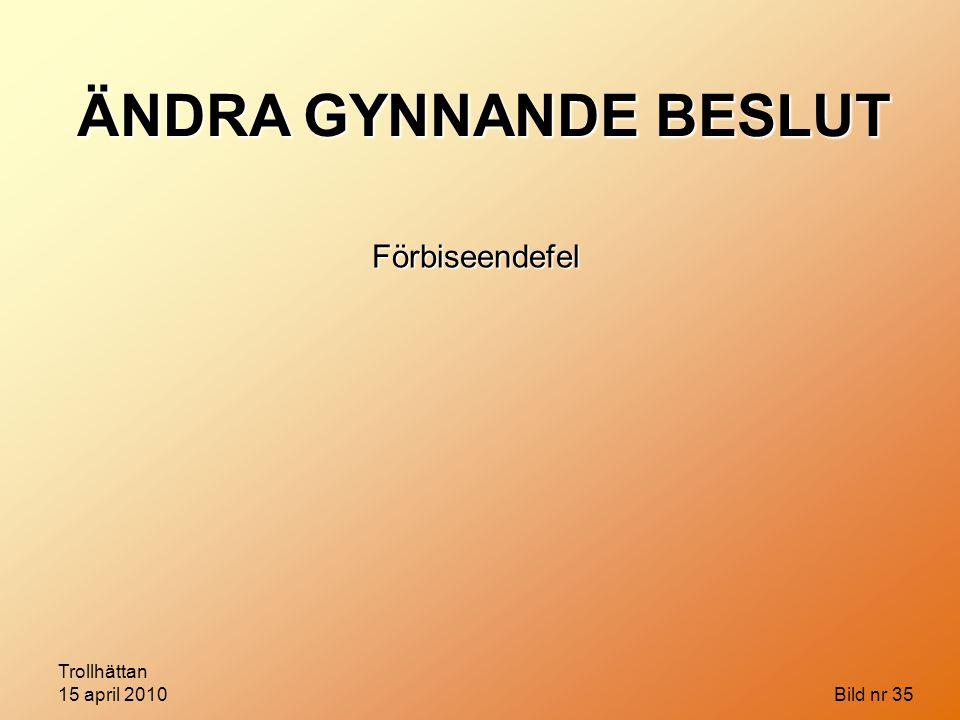 ÄNDRA GYNNANDE BESLUT Förbiseendefel Trollhättan 15 april 2010