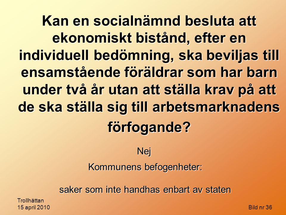 Kan en socialnämnd besluta att ekonomiskt bistånd, efter en individuell bedömning, ska beviljas till ensamstående föräldrar som har barn under två år utan att ställa krav på att de ska ställa sig till arbetsmarknadens förfogande