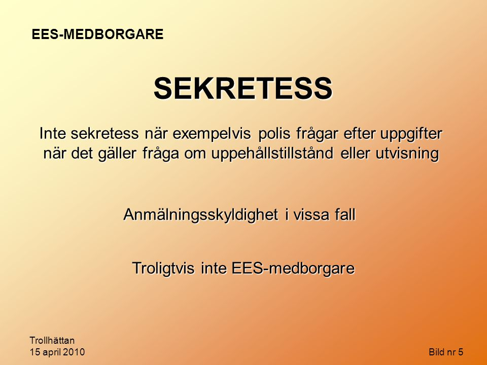 EES-MEDBORGARE SEKRETESS.