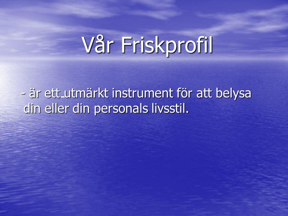 Vår Friskprofil - är ett utmärkt instrument för att belysa din eller din personals livsstil. -