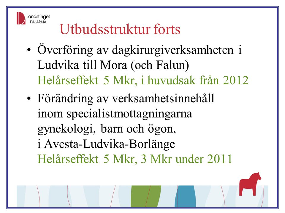 Utbudsstruktur forts Överföring av dagkirurgiverksamheten i Ludvika till Mora (och Falun) Helårseffekt 5 Mkr, i huvudsak från 2012.