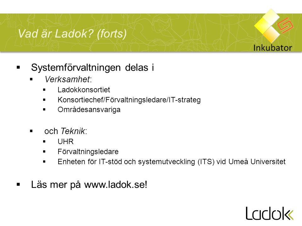 Vad är Ladok (forts) Systemförvaltningen delas i
