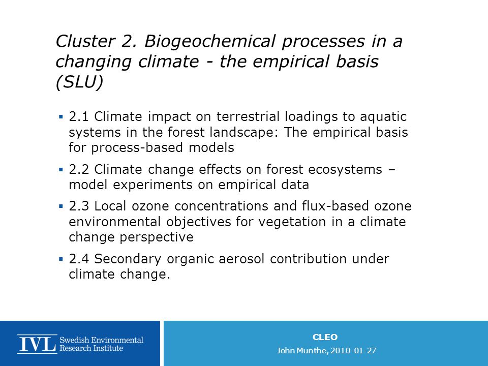 Cluster 2. Biogeochemical processes in a changing climate - the empirical basis (SLU)