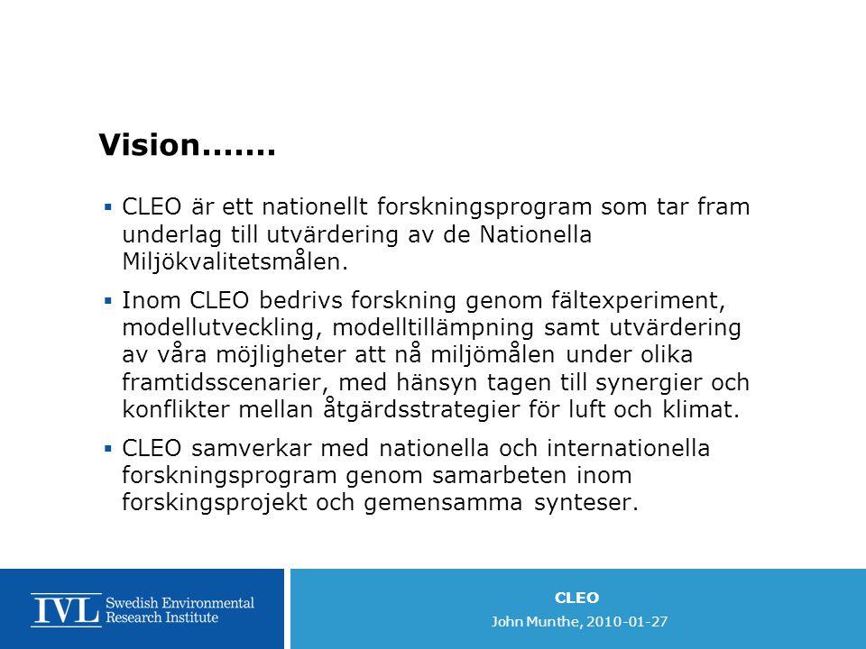 Vision....... CLEO är ett nationellt forskningsprogram som tar fram underlag till utvärdering av de Nationella Miljökvalitetsmålen.