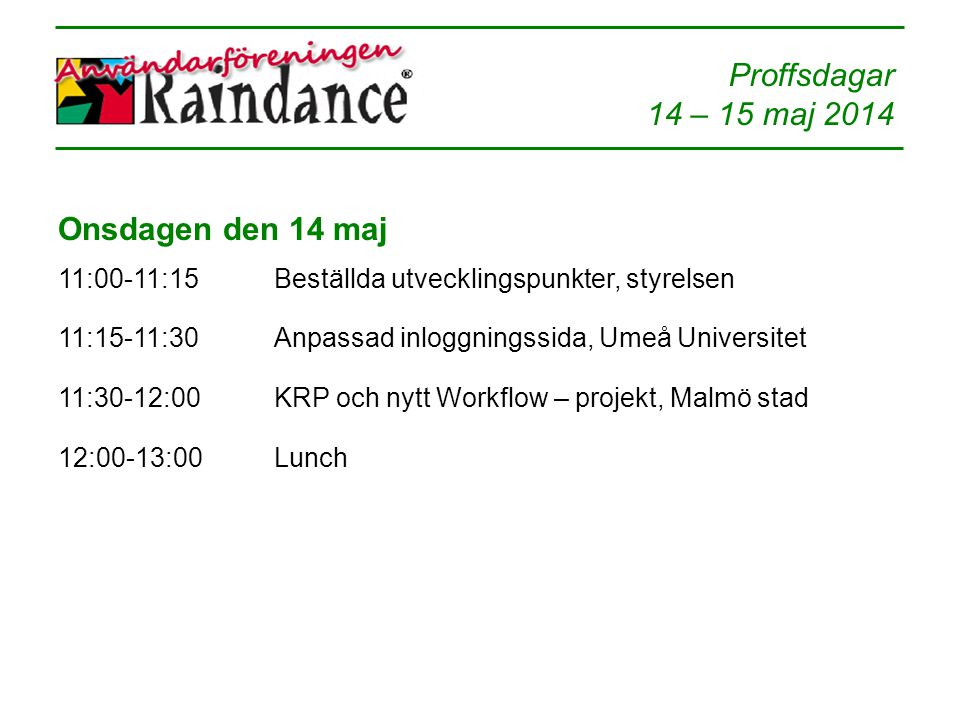 Onsdagen den 14 maj 11:00-11:15. Beställda utvecklingspunkter, styrelsen. 11:15-11:30. Anpassad inloggningssida, Umeå Universitet.