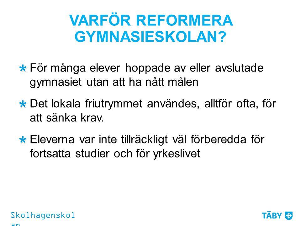 VARFÖR REFORMERA GYMNASIESKOLAN