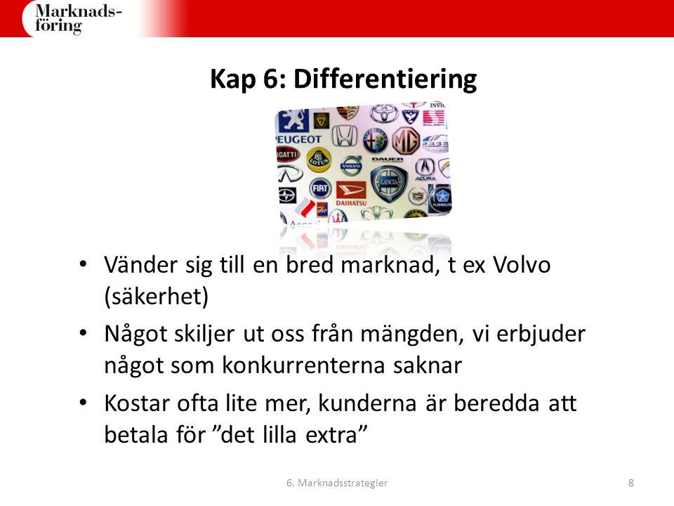 Kap 6: Differentiering Vänder sig till en bred marknad, t ex Volvo (säkerhet)
