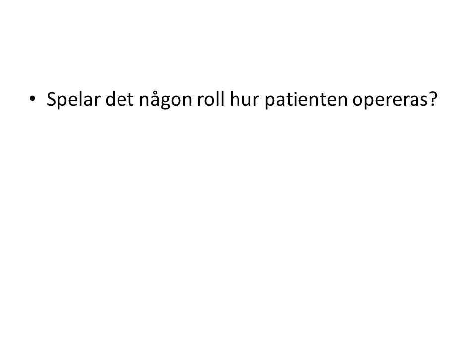 Spelar det någon roll hur patienten opereras