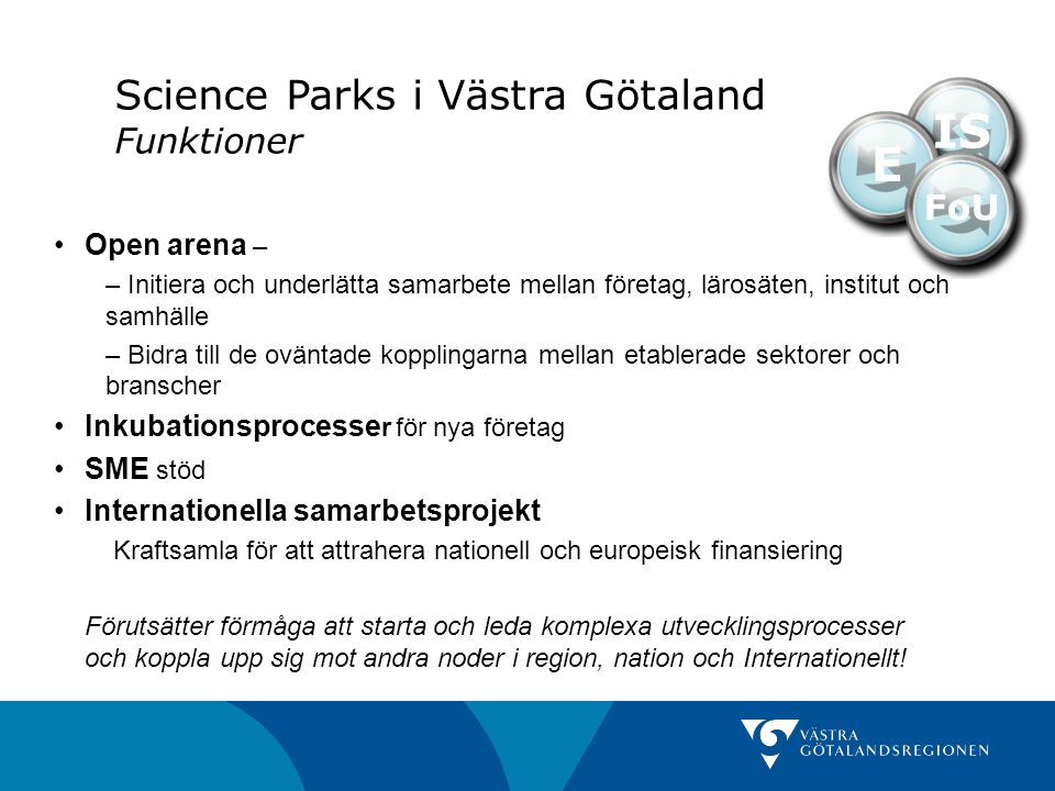 IS E Science Parks i Västra Götaland Funktioner FoU Open arena –