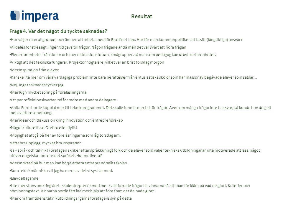 Resultat Fråga 4. Var det något du tyckte saknades