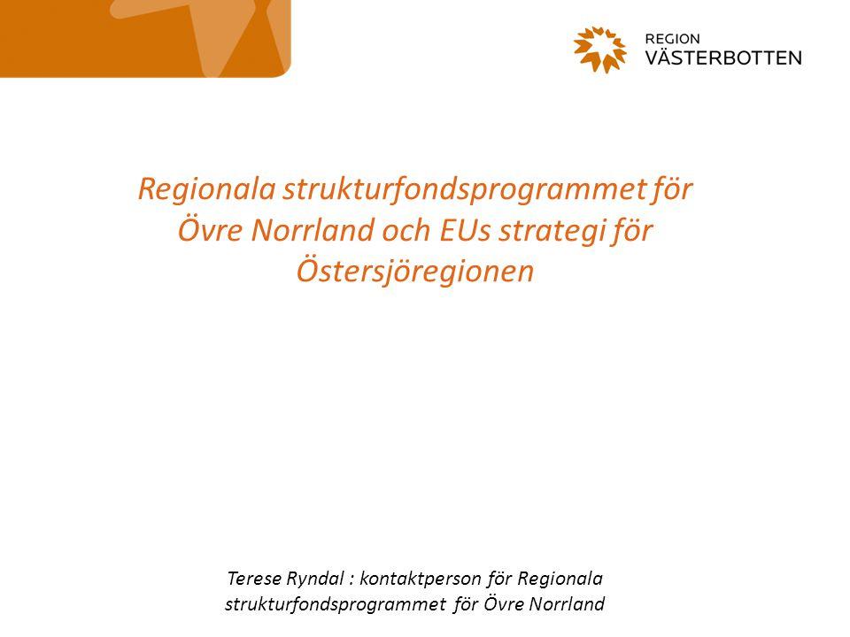 Regionala strukturfondsprogrammet för Övre Norrland och EUs strategi för Östersjöregionen Terese Ryndal : kontaktperson för Regionala strukturfondsprogrammet för Övre Norrland