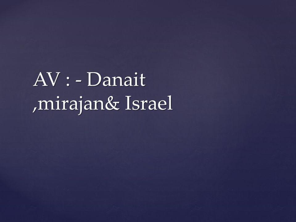 AV : - Danait ,mirajan& Israel