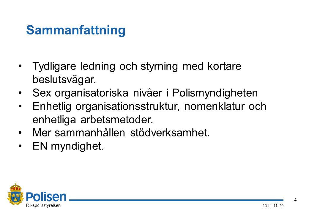 Sammanfattning Tydligare ledning och styrning med kortare beslutsvägar. Sex organisatoriska nivåer i Polismyndigheten.