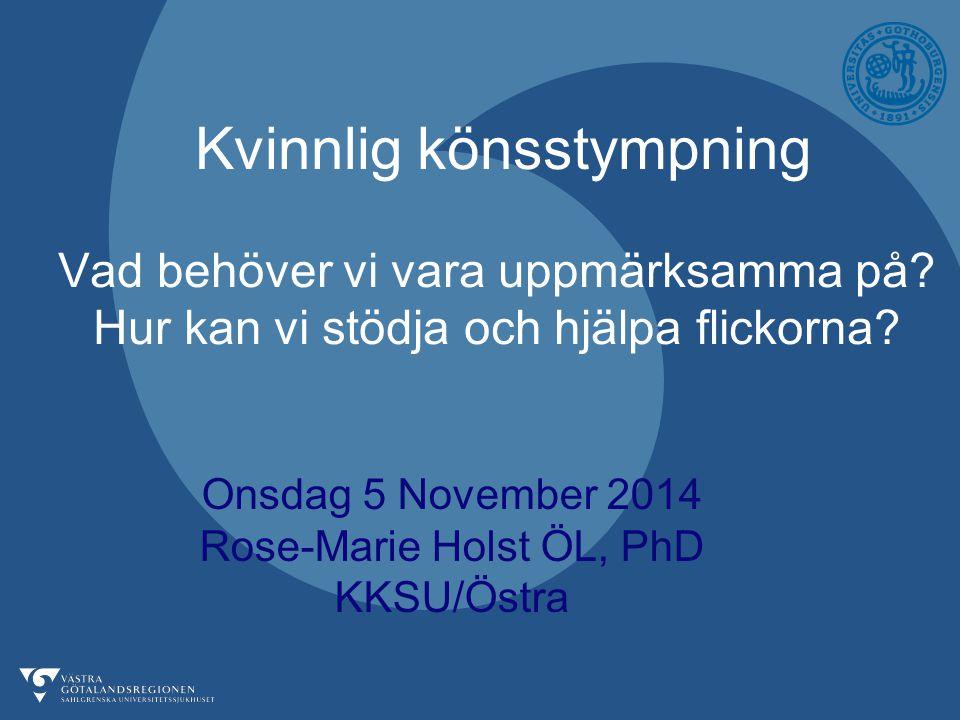 Onsdag 5 November 2014 Rose-Marie Holst ÖL, PhD KKSU/Östra