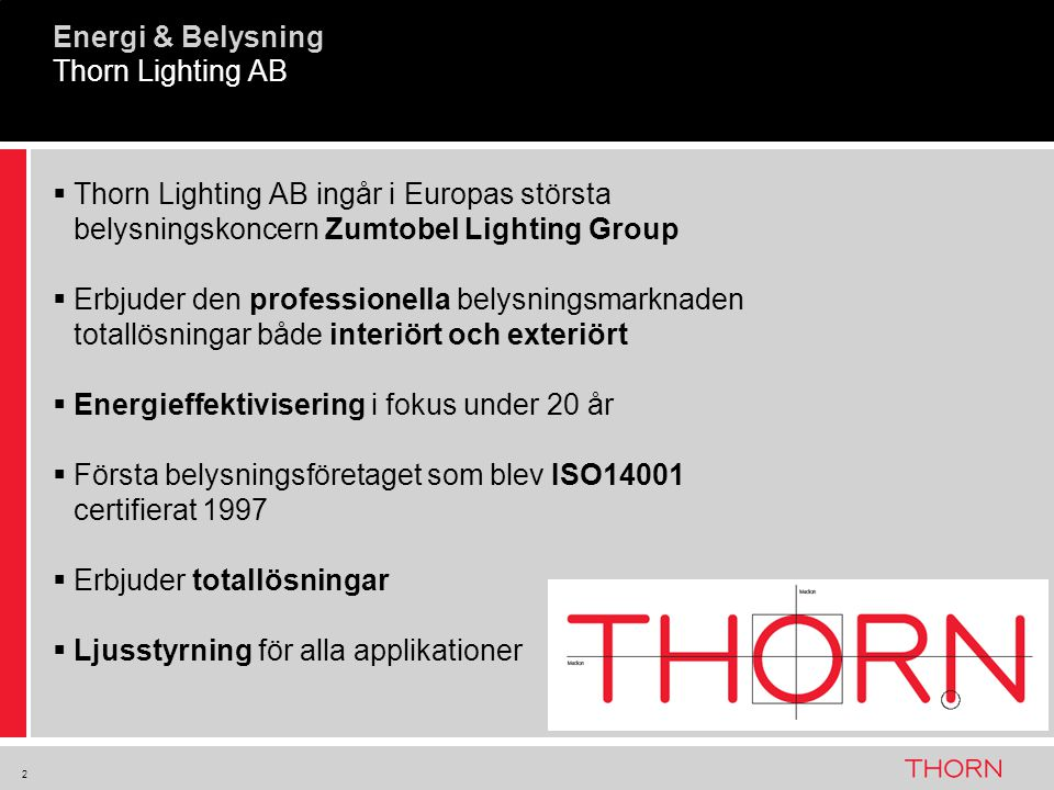Energi & Belysning Thorn Lighting AB. Thorn Lighting AB ingår i Europas största belysningskoncern Zumtobel Lighting Group.