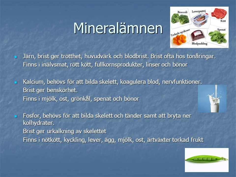 Mineralämnen Järn, brist ger trötthet, huvudvärk och blodbrist. Brist ofta hos tonåringar.