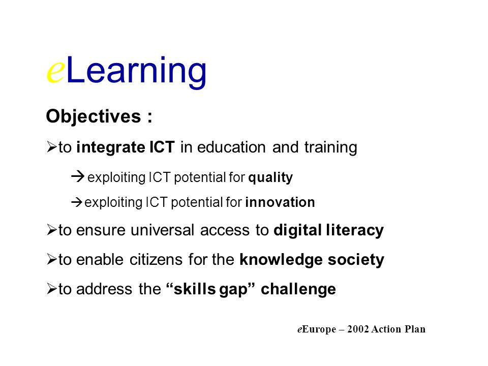 eLearning Objectives : to integrate ICT in education and training