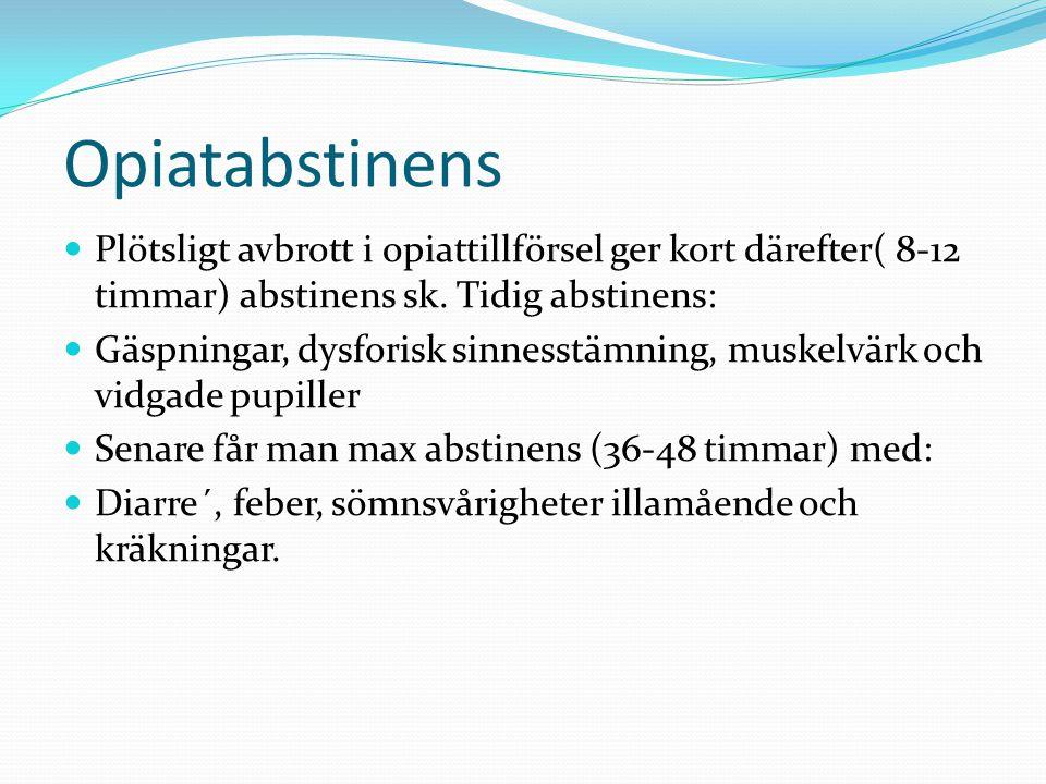 Opiatabstinens Plötsligt avbrott i opiattillförsel ger kort därefter( 8-12 timmar) abstinens sk. Tidig abstinens: