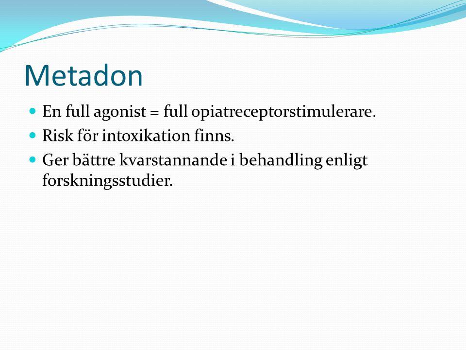 Metadon En full agonist = full opiatreceptorstimulerare.