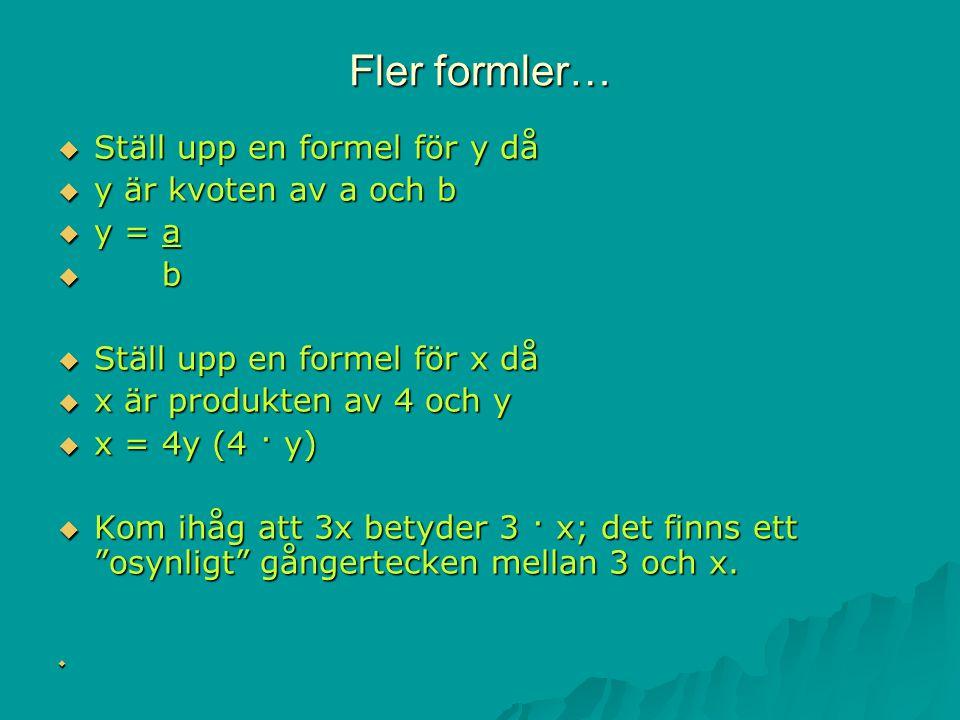 Fler formler… Ställ upp en formel för y då y är kvoten av a och b