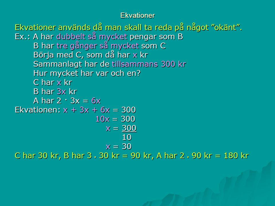 Ekvationer används då man skall ta reda på något okänt .