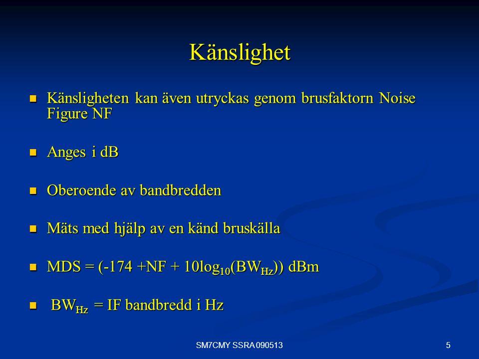 Känslighet Känsligheten kan även utryckas genom brusfaktorn Noise Figure NF. Anges i dB. Oberoende av bandbredden.