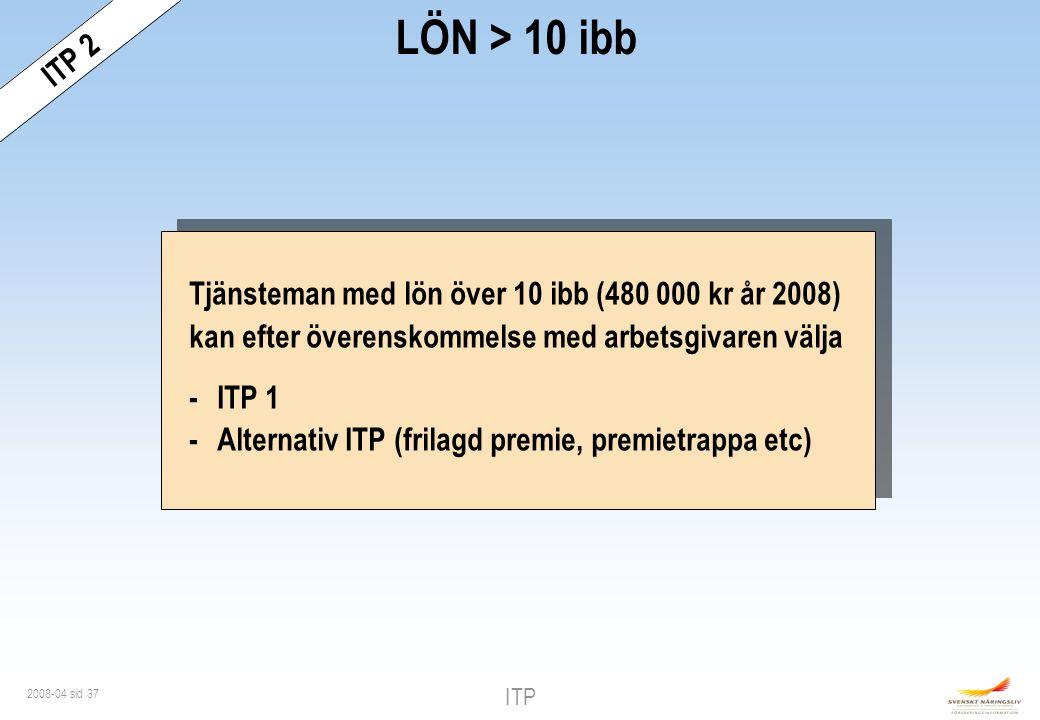 ITP 2 LÖN > 10 ibb. Tjänsteman med lön över 10 ibb (480 000 kr år 2008) kan efter överenskommelse med arbetsgivaren välja.