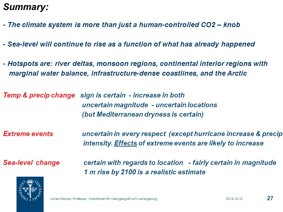 Summary: - The climate system is more than just a human-controlled CO2 – knob.