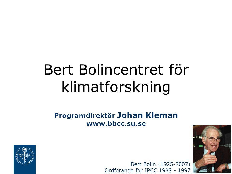 Bert Bolincentret för klimatforskning Programdirektör Johan Kleman www