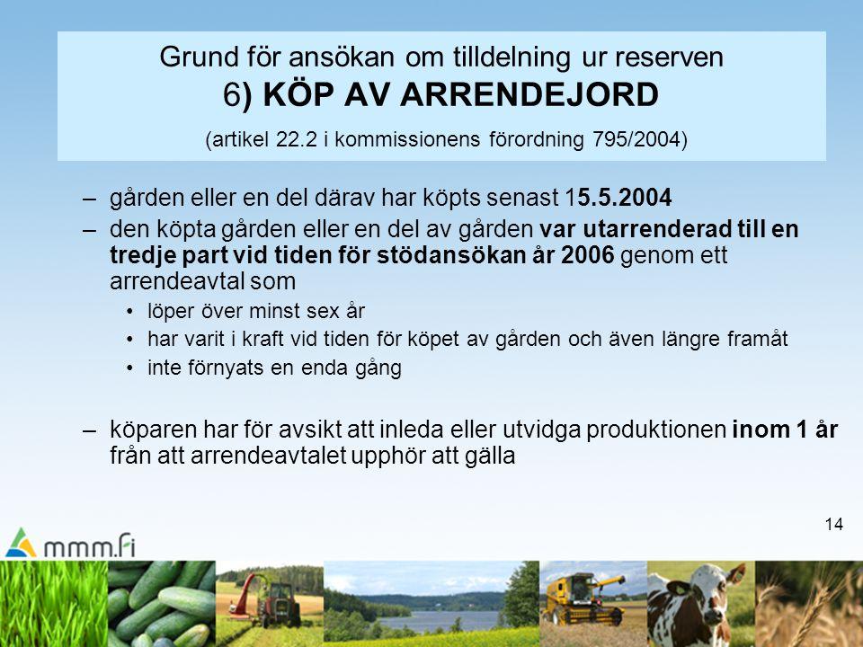Grund för ansökan om tilldelning ur reserven 6) KÖP AV ARRENDEJORD (artikel 22.2 i kommissionens förordning 795/2004)
