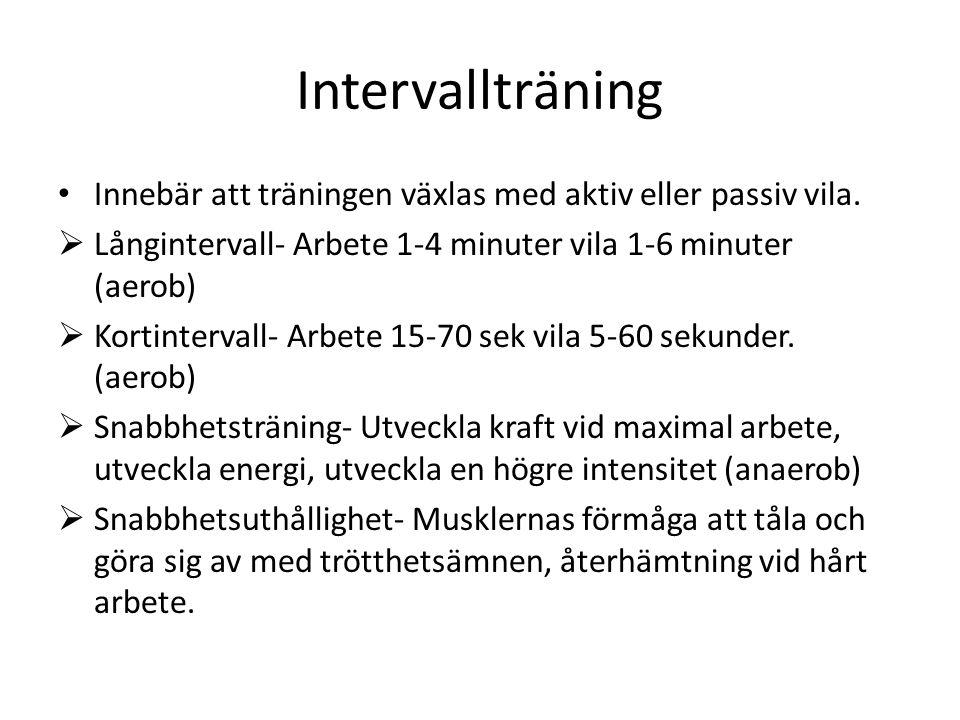 Intervallträning Innebär att träningen växlas med aktiv eller passiv vila. Långintervall- Arbete 1-4 minuter vila 1-6 minuter (aerob)