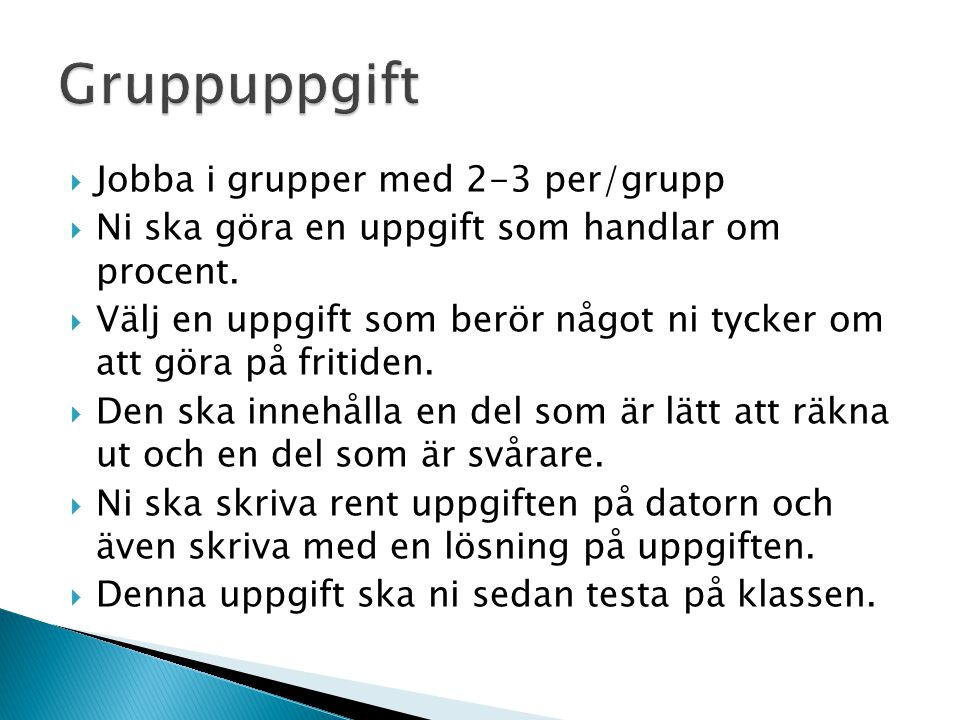 Gruppuppgift Jobba i grupper med 2-3 per/grupp