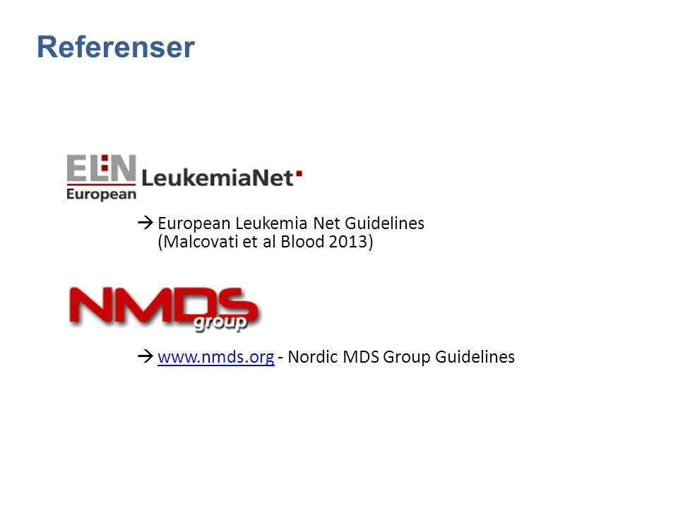 Referenser European Leukemia Net Guidelines (Malcovati et al Blood 2013) www.nmds.org - Nordic MDS Group Guidelines.
